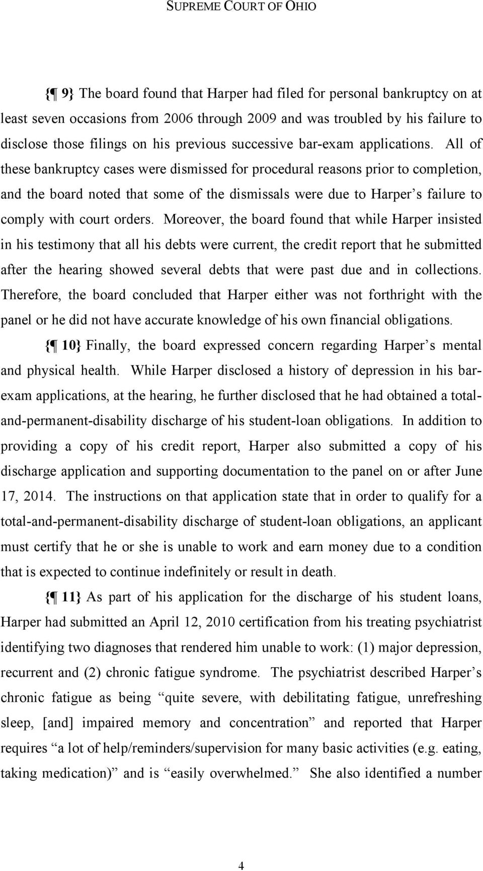 All of these bankruptcy cases were dismissed for procedural reasons prior to completion, and the board noted that some of the dismissals were due to Harper s failure to comply with court orders.