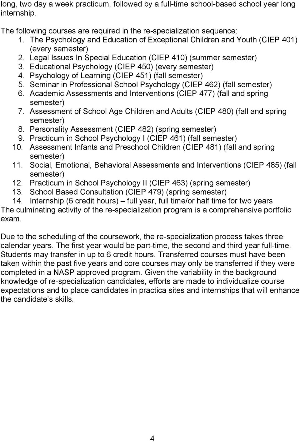 Psychology of Learning (CIEP 451) (fall 5. Seminar in Professional (CIEP 462) (fall 6. Academic Assessments and Interventions (CIEP 477) (fall and spring 7.
