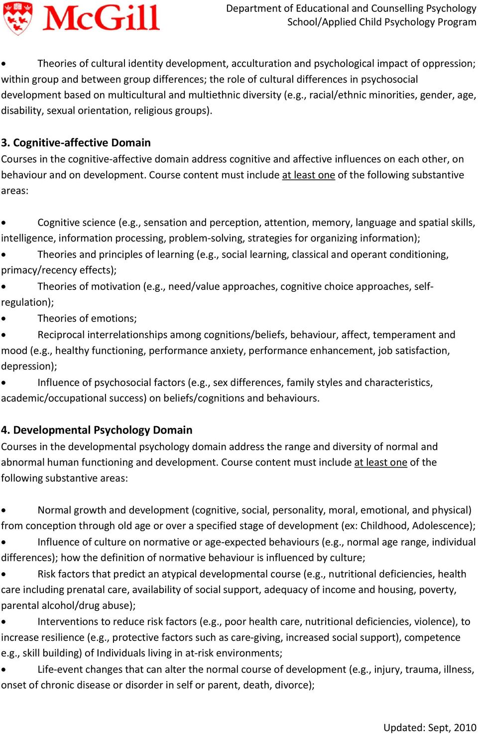 Cognitive affective Domain Courses in the cognitive affective domain address cognitive and affective influences on each other, on behaviour and on development.