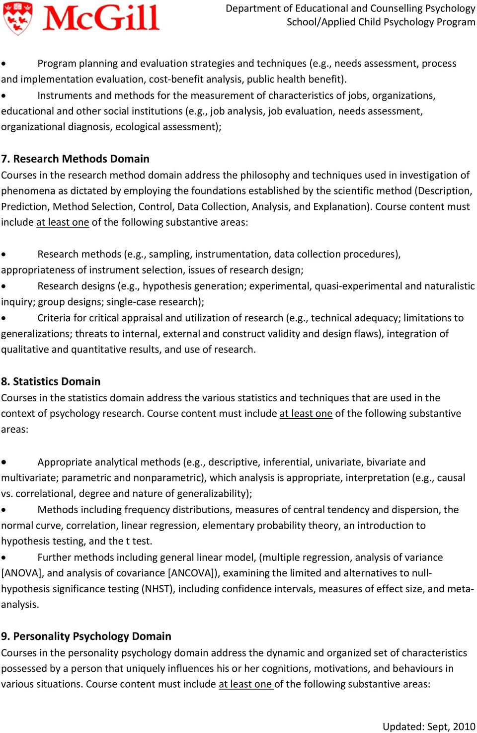 Research Methods Domain Courses in the research method domain address the philosophy and techniques used in investigation of phenomena as dictated by employing the foundations established by the