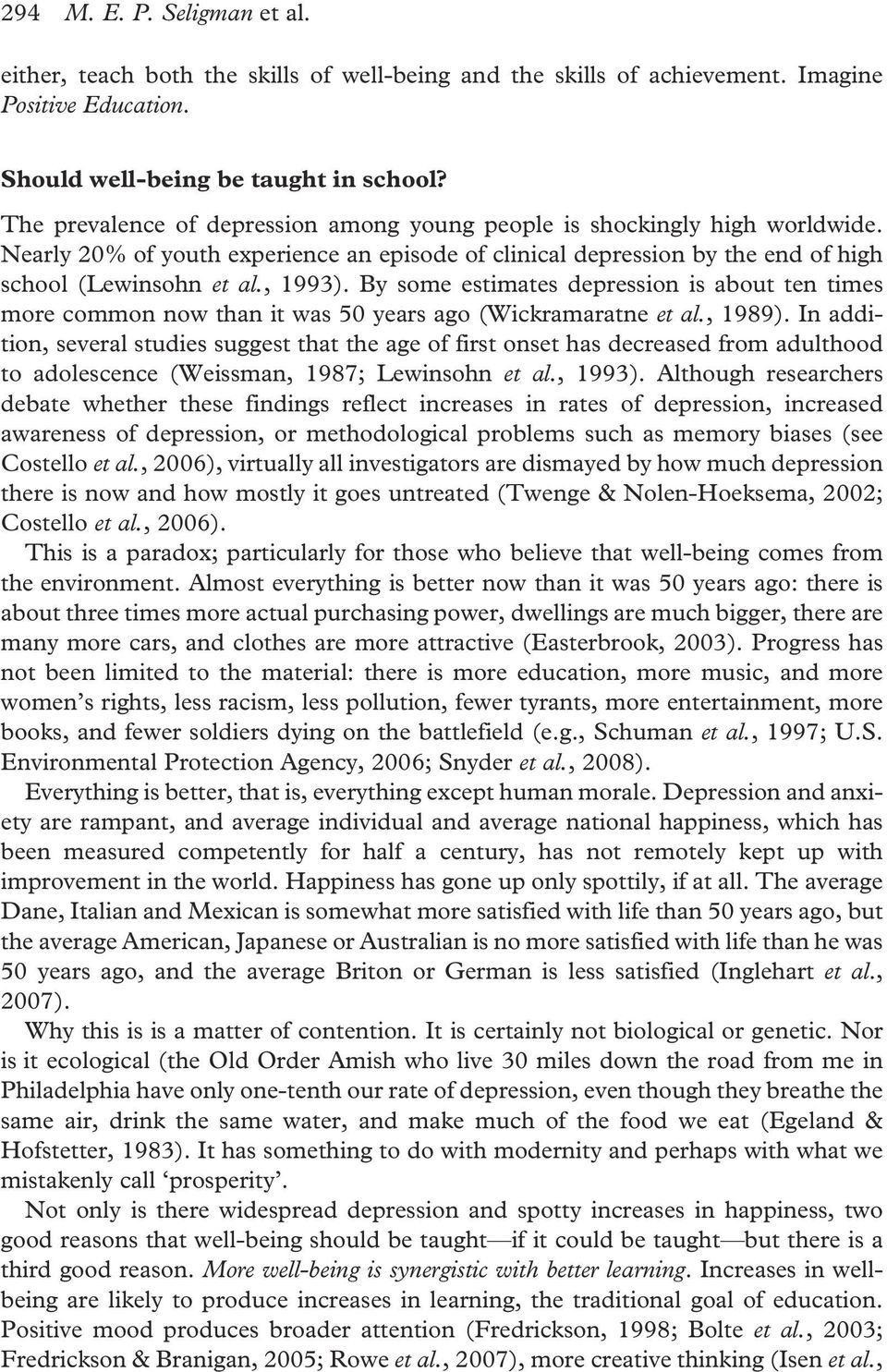 By some estimates depression is about ten times more common now than it was 50 years ago (Wickramaratne et al., 1989).