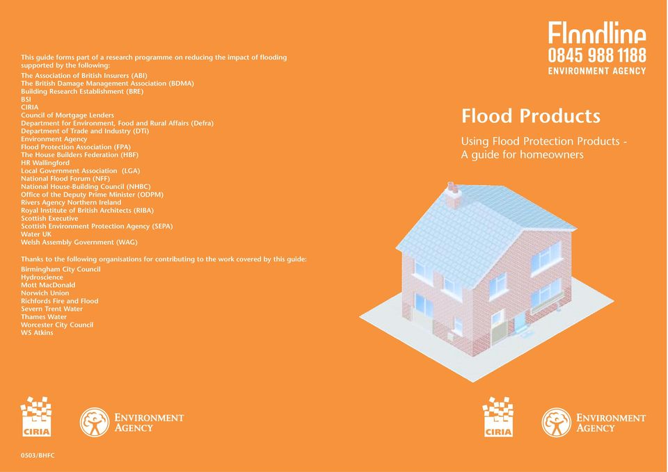 Protection Association (FPA) The House Builders Federation (HBF) HR Wallingford Local Government Association (LGA) National Flood Forum (NFF) National House-Building Council (NHBC) Office of the