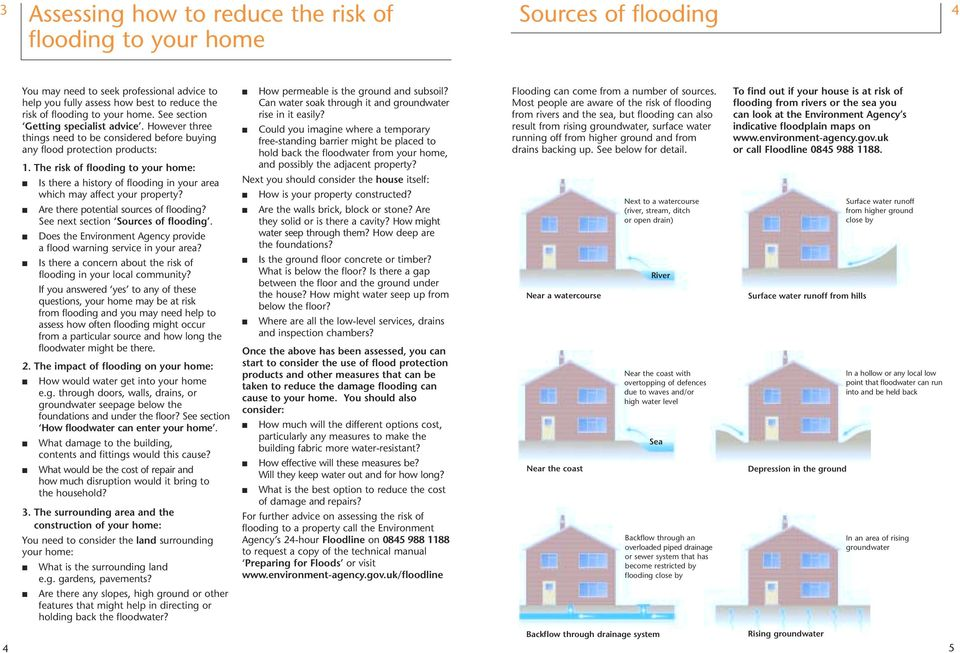 The risk of flooding to your home: Is there a history of flooding in your area which may affect your property? Are there potential sources of flooding? See next section Sources of flooding.