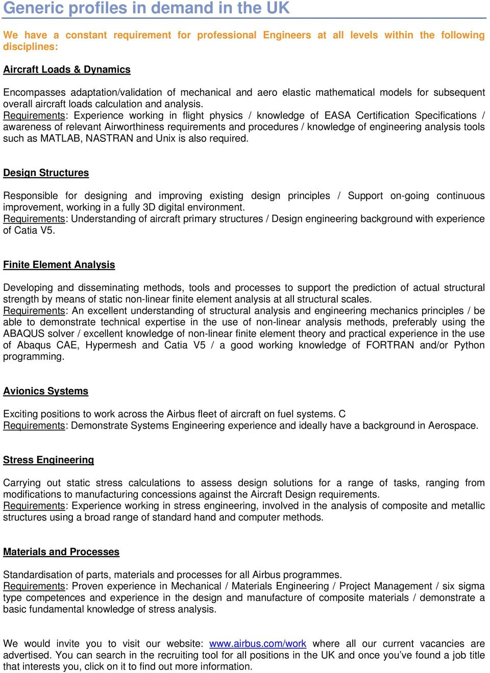 Requirements: Experience working in flight physics / knowledge of EASA Certification Specifications / awareness of relevant Airworthiness requirements and procedures / knowledge of engineering