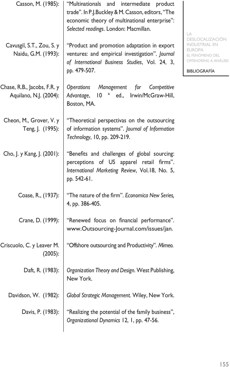 Chase, R.B., Jacobs, F.R. y Operations Management for Competitive Aquilano, N.J. (2004): Advantage, 10 ª ed., Irwin/McGraw-Hill, Boston, MA. Cheon, M., Grover, V. y Teng, J. (1995): Cho, J. y Kang, J.