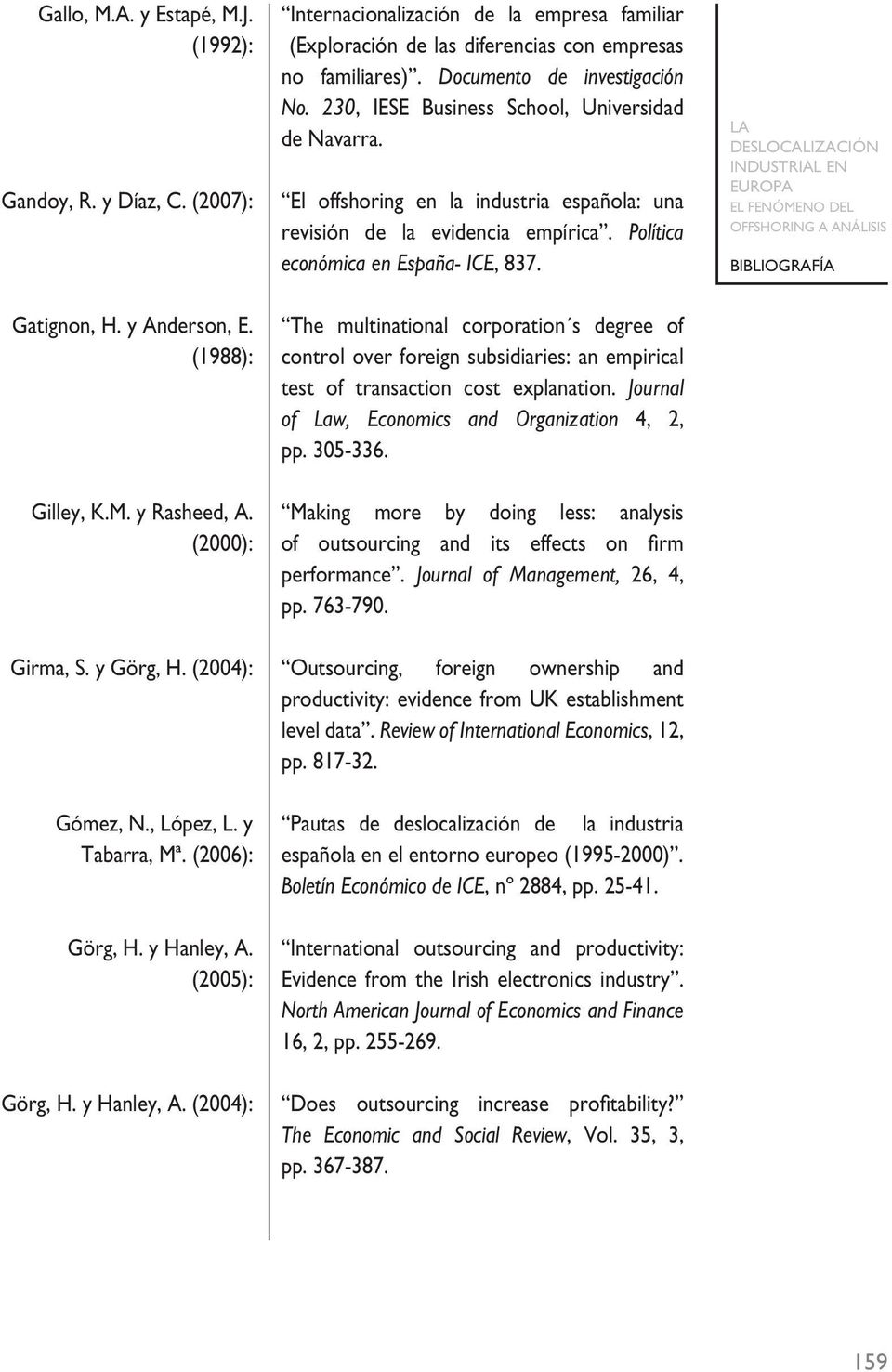 Gatignon, H. y Anderson, E. The multinational corporation s degree of (1988): control over foreign subsidiaries: an empirical test of transaction cost explanation.