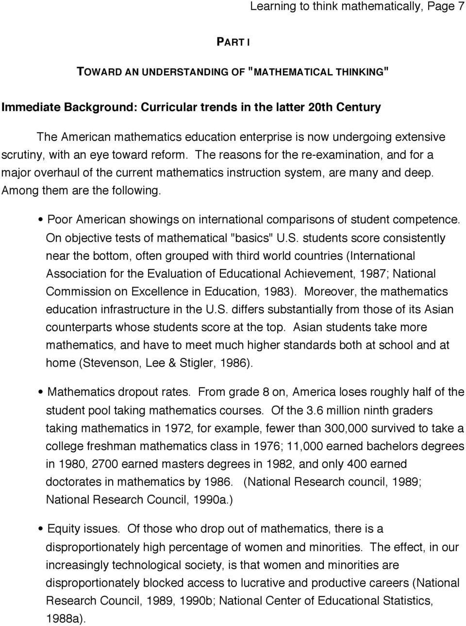 The reasons for the re-examination, and for a major overhaul of the current mathematics instruction system, are many and deep. Among them are the following.