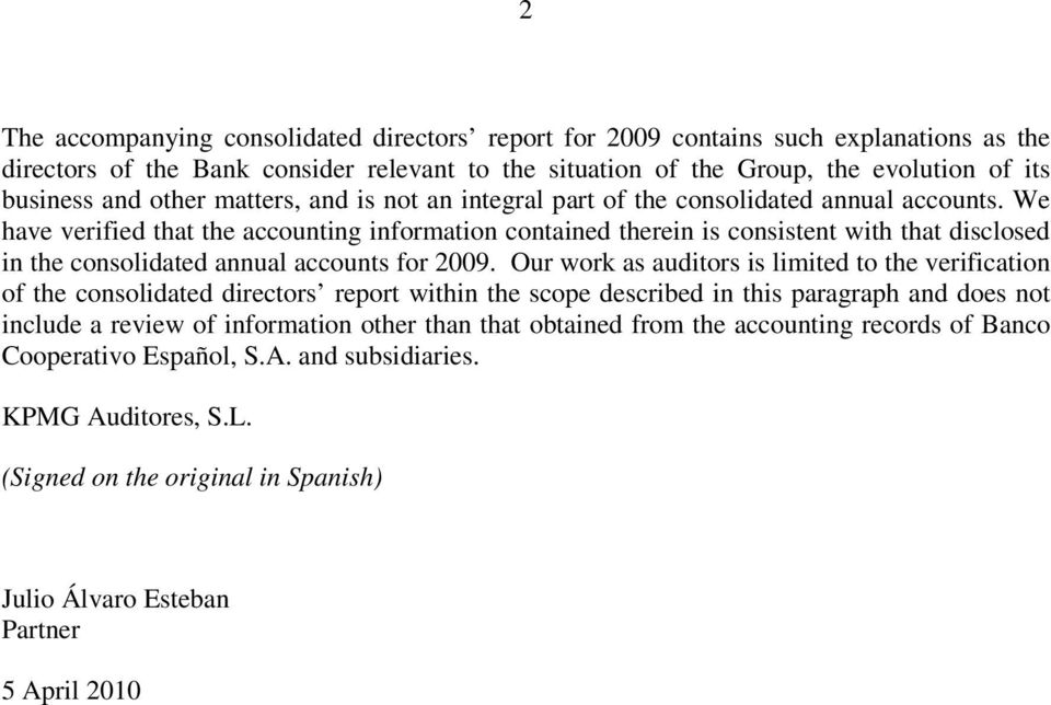 We have verified that the accounting information contained therein is consistent with that disclosed in the consolidated annual accounts for 2009.