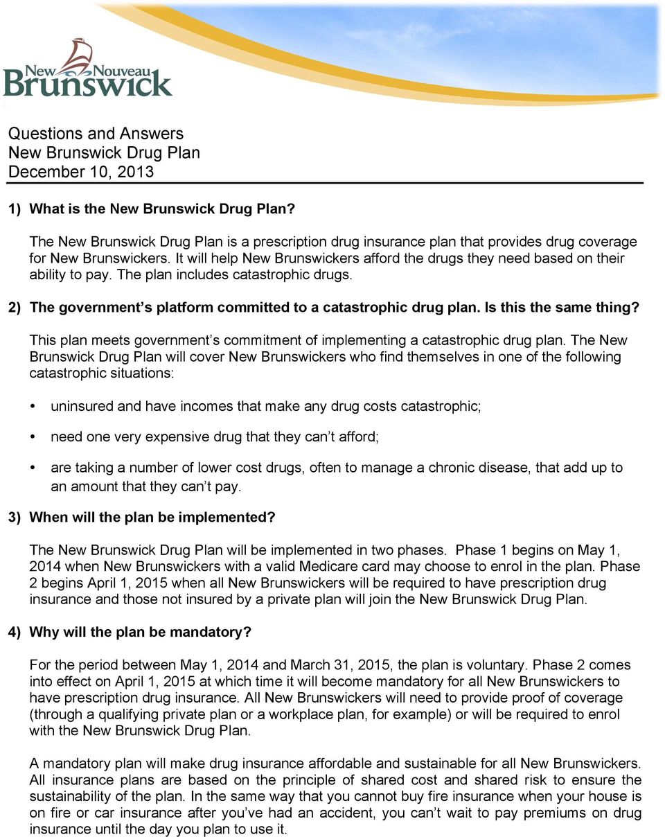 It will help New Brunswickers afford the drugs they need based on their ability to pay. The plan includes catastrophic drugs. 2) The government s platform committed to a catastrophic drug plan.