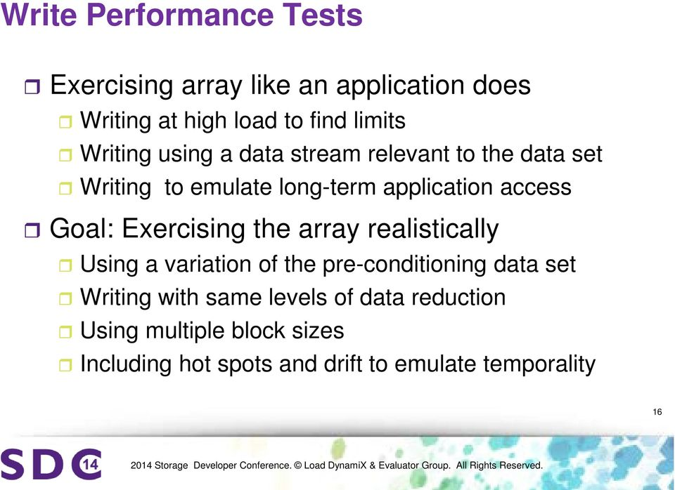 Goal: Exercising the array realistically Using a variation of the pre-conditioning data set Writing with