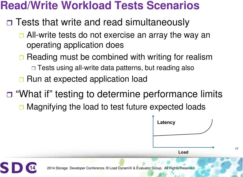 for realism Tests using all-write data patterns, but reading also Run at expected application load