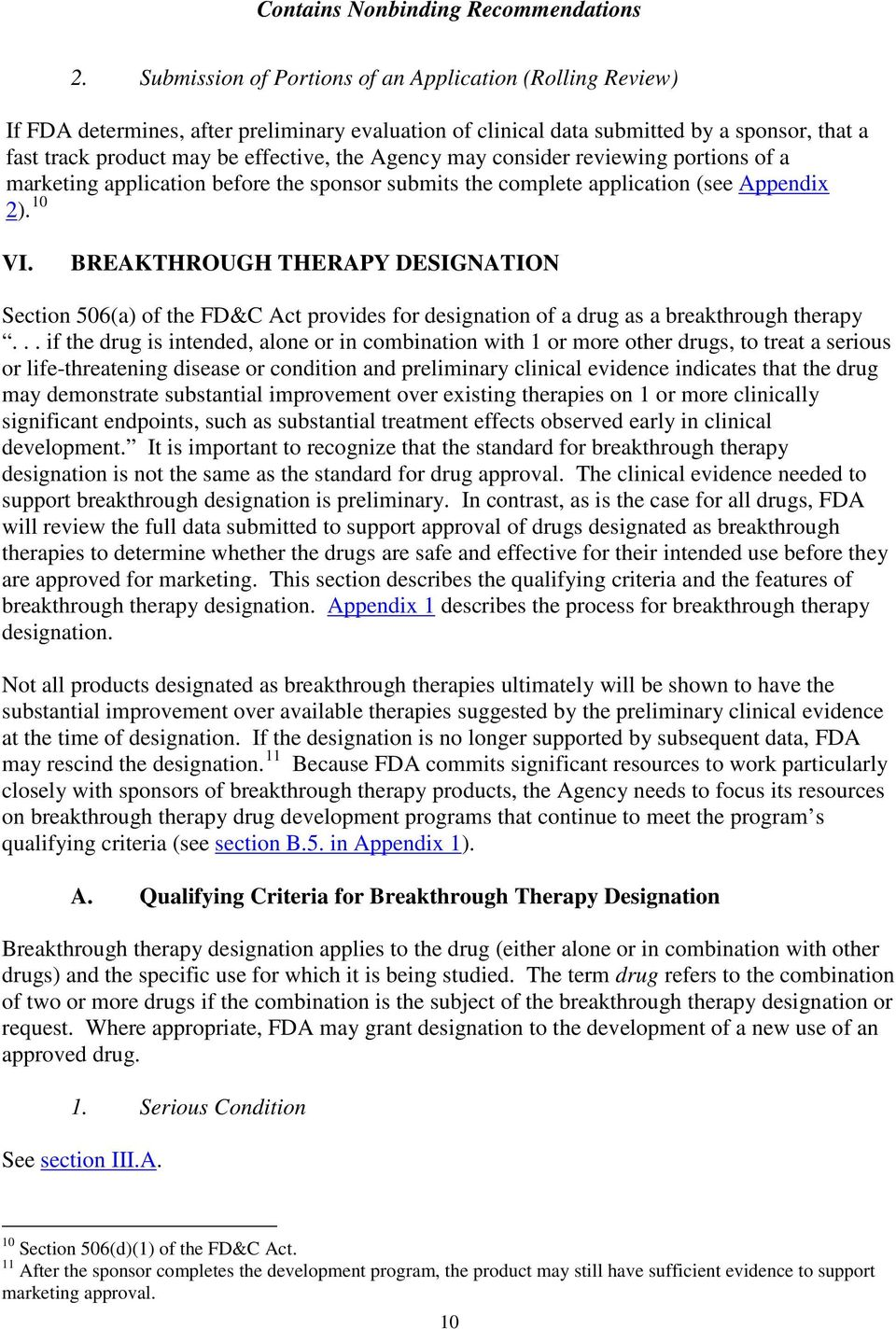 BREAKTHROUGH THERAPY DESIGNATION Section 506(a) of the FD&C Act provides for designation of a drug as a breakthrough therapy.