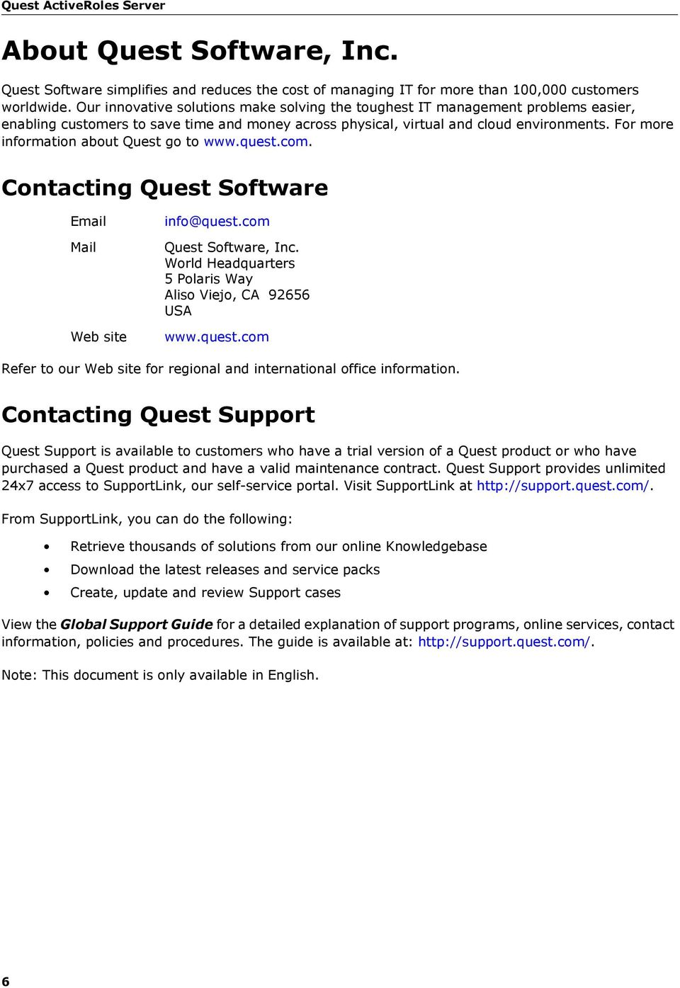 For more information about Quest go to www.quest.com. Contacting Quest Software Email Mail Web site info@quest.com Quest Software, Inc. World Headquarters 5 Polaris Way Aliso Viejo, CA 92656 USA www.
