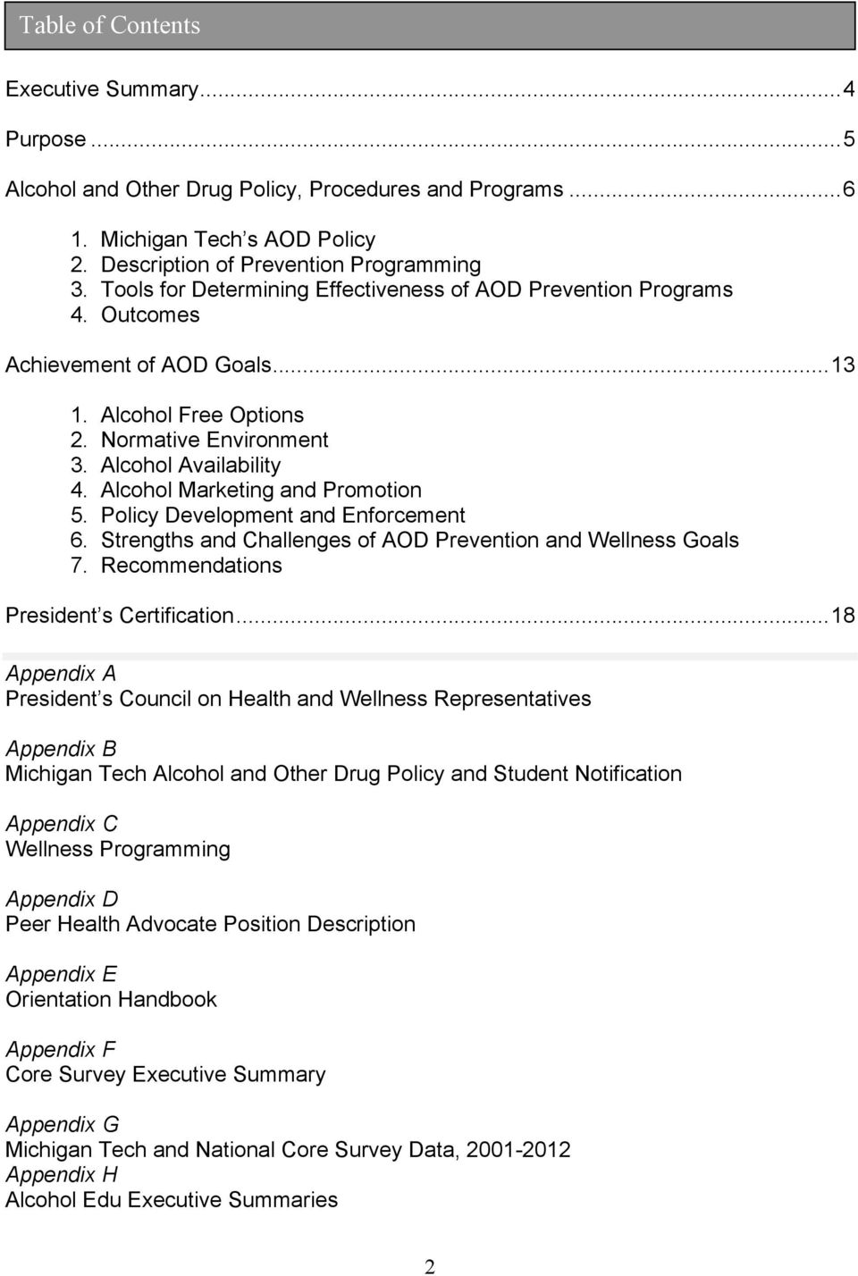 Alcohol Marketing and Promotion 5. Policy Development and Enforcement 6. Strengths and Challenges of AOD Prevention and Wellness Goals 7. Recommendations President s Certification.