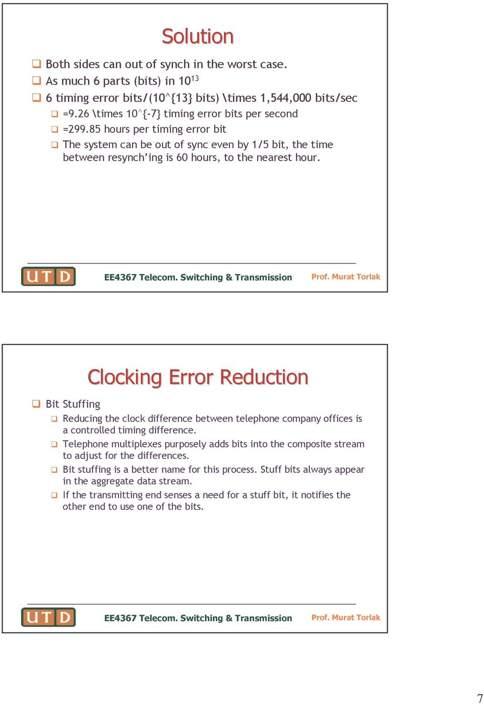 Bit Stuffing Clocking Error Reduction Reducing the clock difference between telephone company offices is a controlled timing difference.