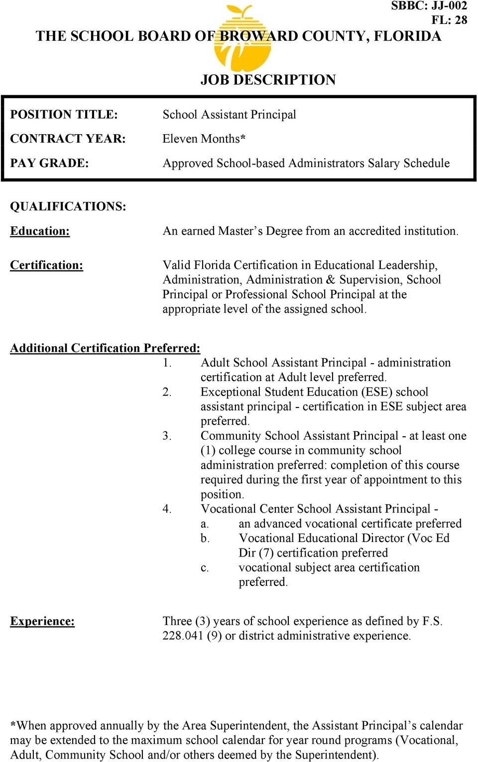 Valid Florida Certification in Educational Leadership, Administration, Administration & Supervision, School Principal or Professional School Principal at the appropriate level of the assigned school.