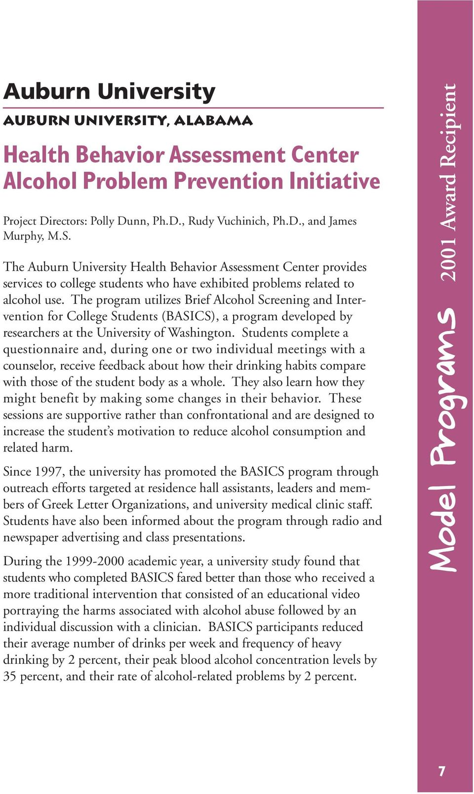 The program utilizes Brief Alcohol Screening and Intervention for College Students (BASICS), a program developed by researchers at the University of Washington.