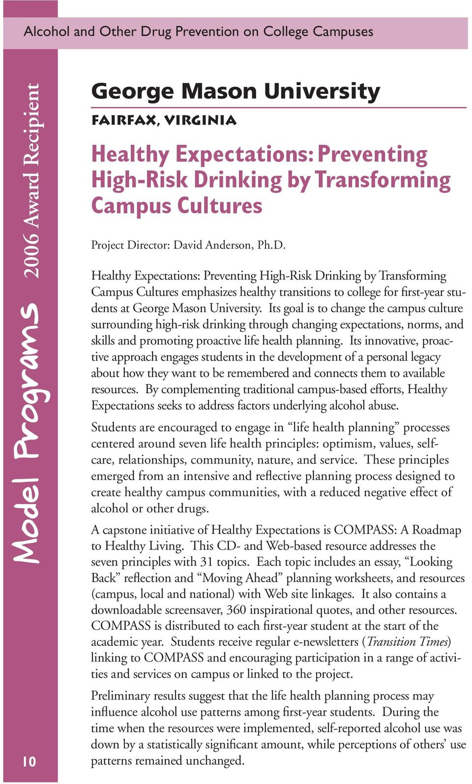 Its goal is to change the campus culture surrounding high-risk drinking through changing expectations, norms, and skills and promoting proactive life health planning.