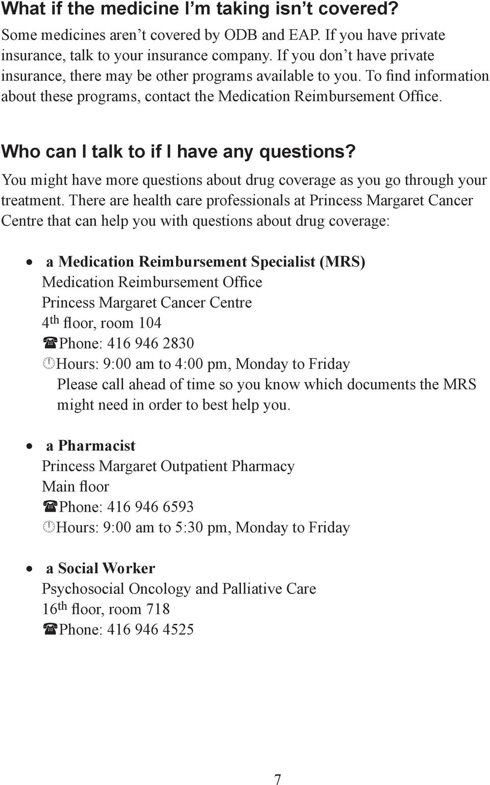 Who can I talk to if I have any questions? You might have more questions about drug coverage as you go through your treatment.