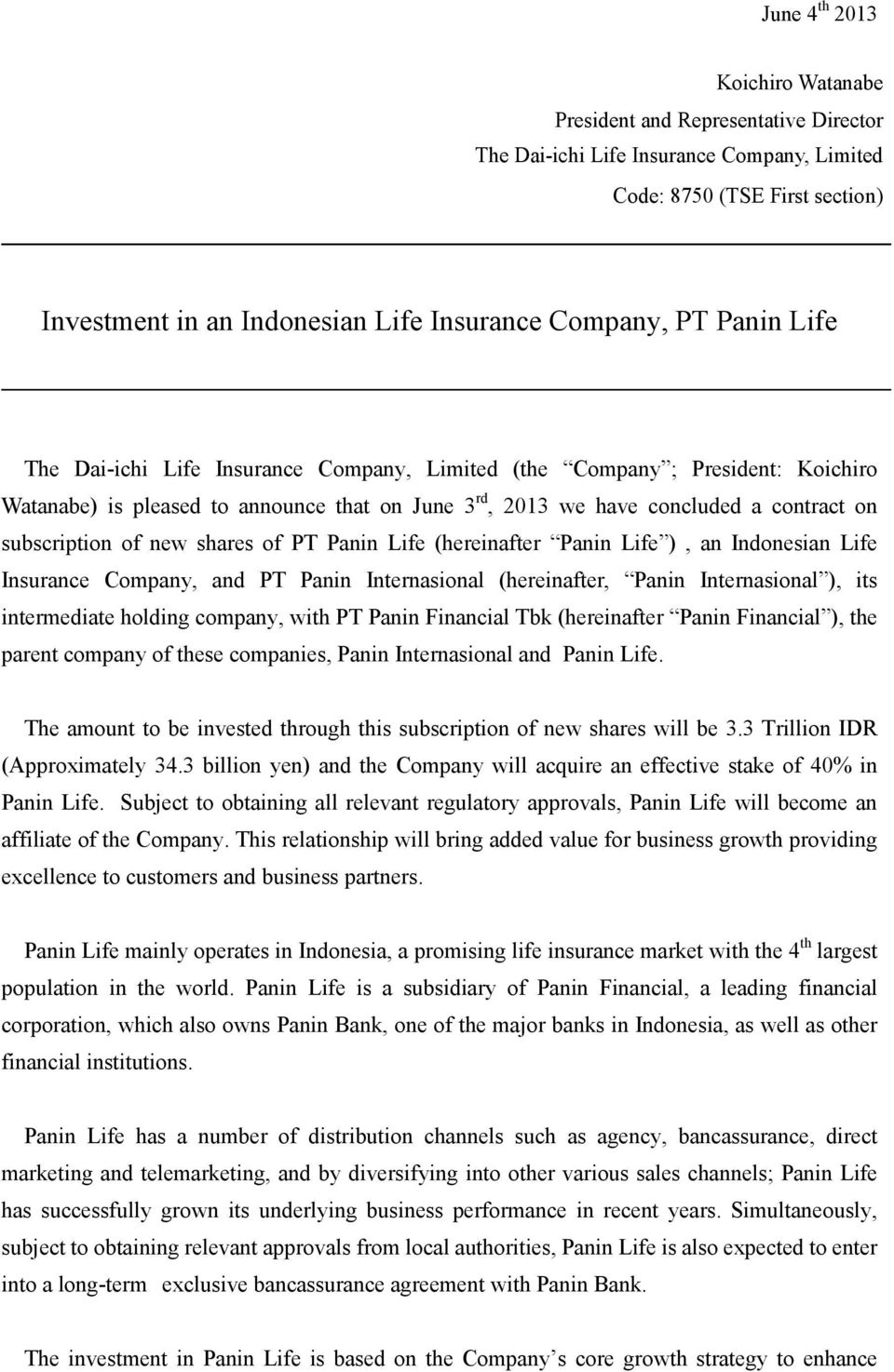 new shares of PT Panin Life (hereinafter Panin Life ), an Indonesian Life Insurance Company, and PT Panin Internasional (hereinafter, Panin Internasional ), its intermediate holding company, with PT