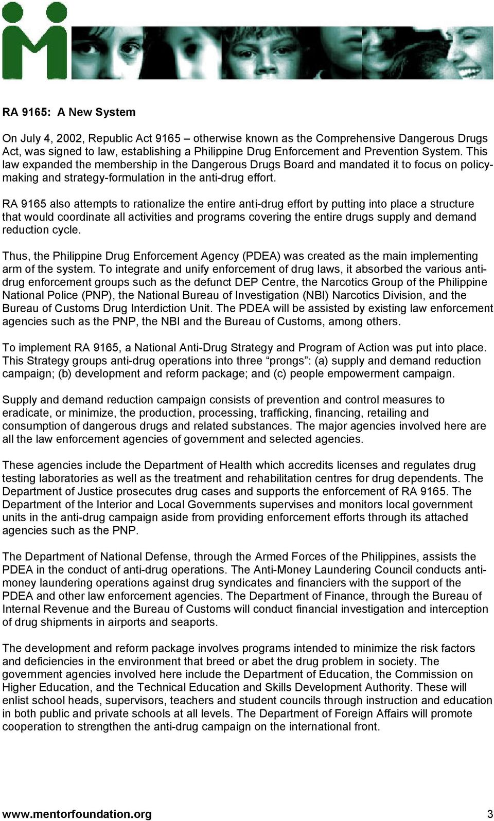 RA 9165 also attempts to rationalize the entire anti-drug effort by putting into place a structure that would coordinate all activities and programs covering the entire drugs supply and demand