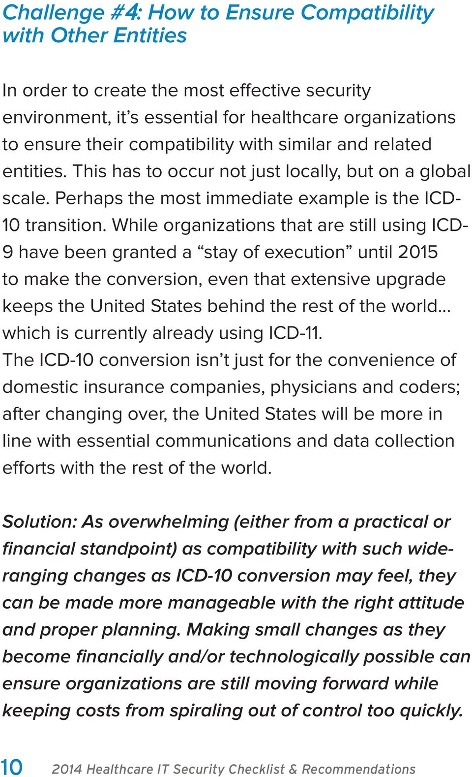 While organizations that are still using ICD- 9 have been granted a stay of execution until 2015 to make the conversion, even that extensive upgrade keeps the United States behind the rest of the