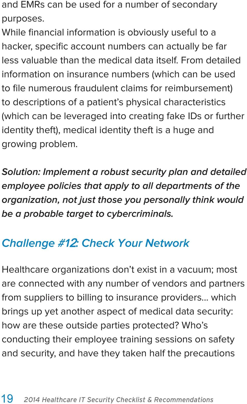 From detailed information on insurance numbers (which can be used to file numerous fraudulent claims for reimbursement) to descriptions of a patient s physical characteristics (which can be leveraged