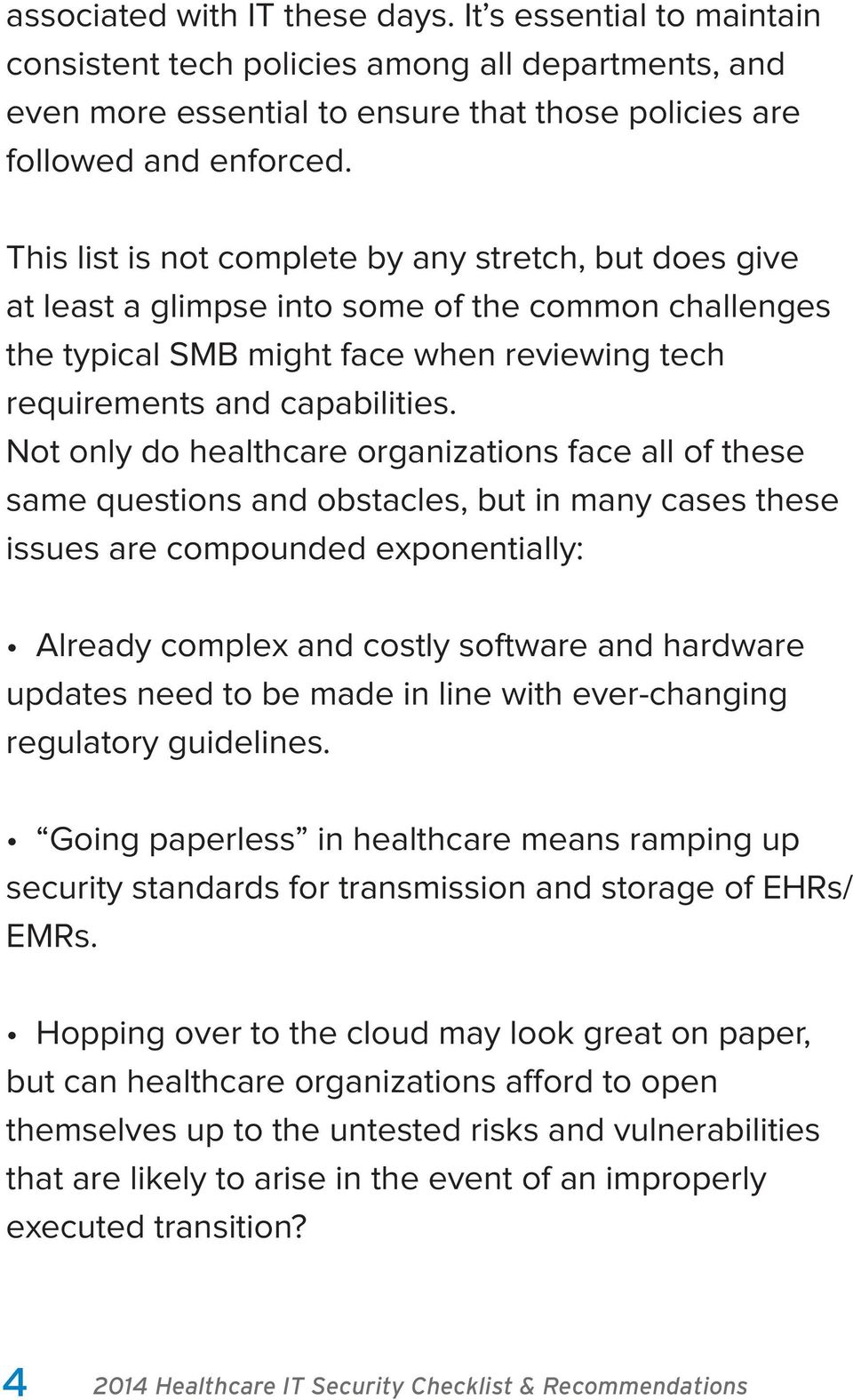 Not only do healthcare organizations face all of these same questions and obstacles, but in many cases these issues are compounded exponentially: Already complex and costly software and hardware