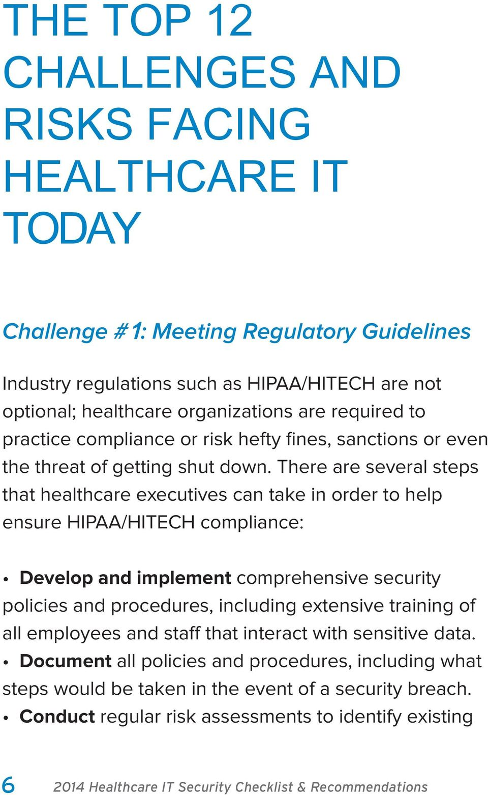 There are several steps that healthcare executives can take in order to help ensure HIPAA/HITECH compliance: Develop and implement comprehensive security policies and procedures, including