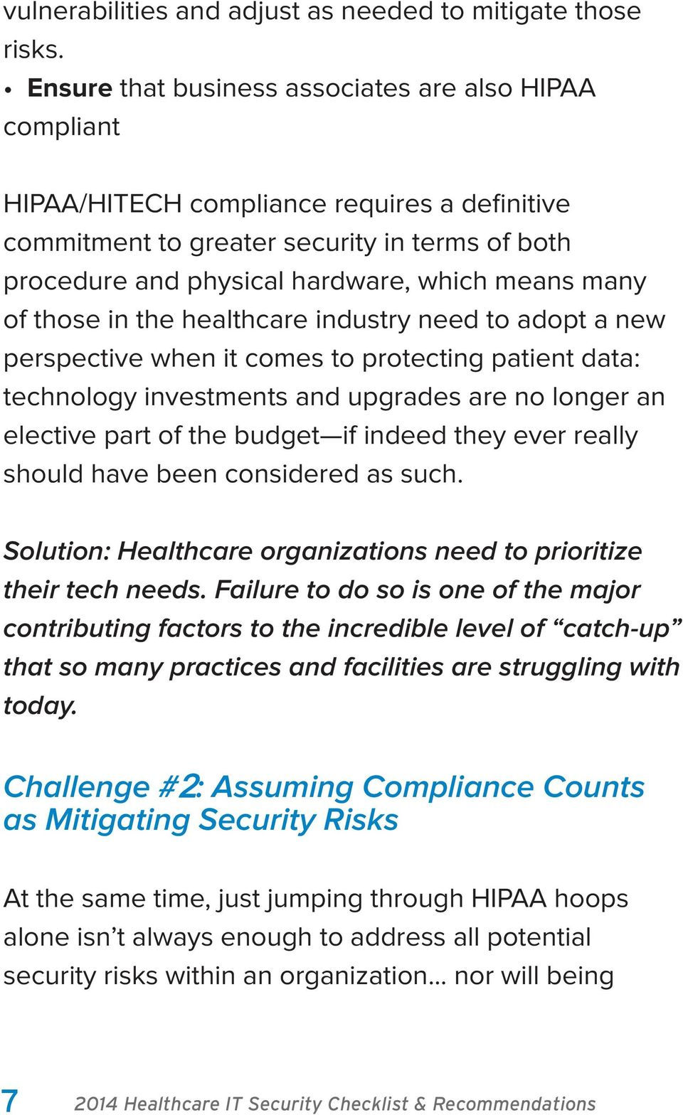 many of those in the healthcare industry need to adopt a new perspective when it comes to protecting patient data: technology investments and upgrades are no longer an elective part of the budget if
