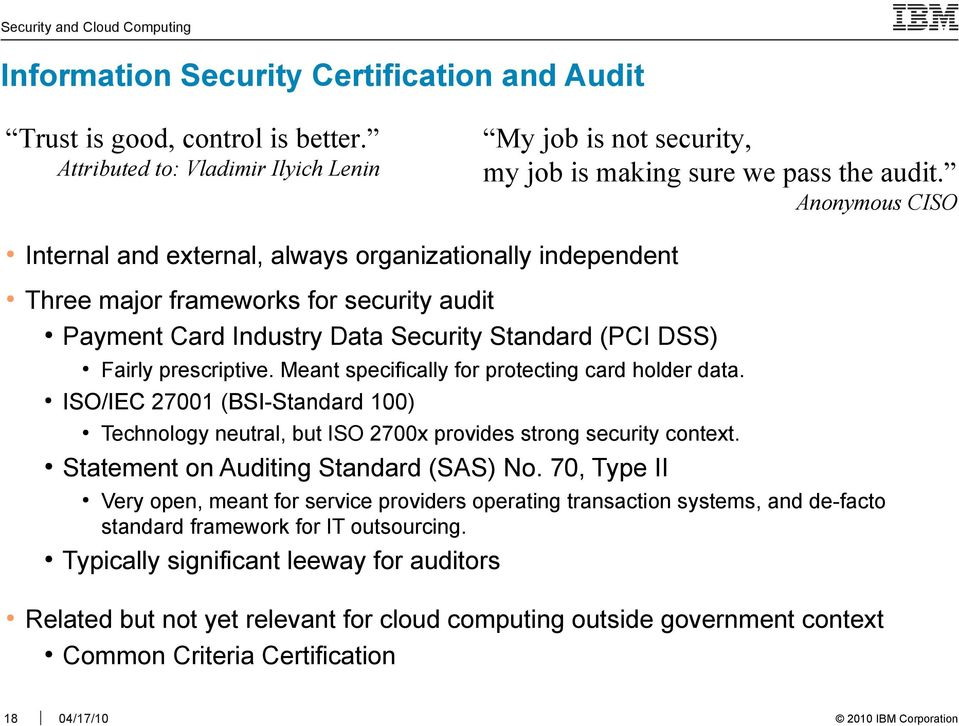 100) 18 Technology neutral, but ISO 2700x provides strong security context. Statement on Auditing Standard (SAS) No. 70, Type II Fairly prescriptive.