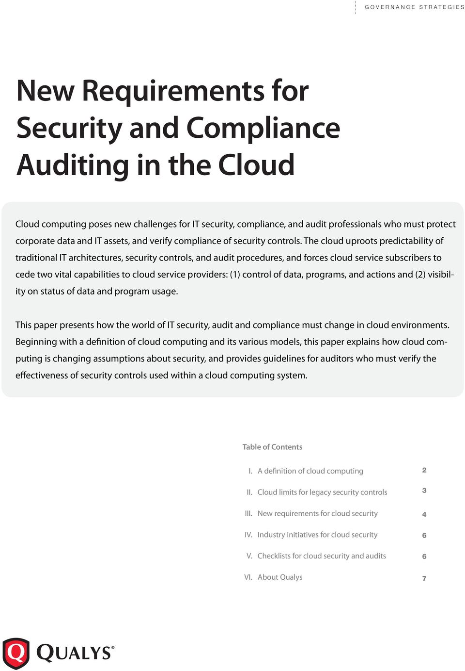 The cloud uproots predictability of traditional IT architectures, security controls, and audit procedures, and forces cloud service subscribers to cede two vital capabilities to cloud service