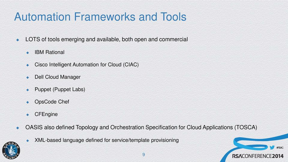Puppet (Puppet Labs) OpsCode Chef CFEngine OASIS also defined Topology and Orchestration