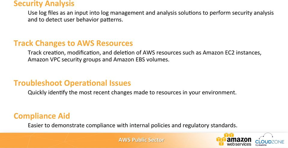 Track Changes to AWS Resources Track crea3on, modifica3on, and dele3on of AWS resources such as Amazon EC2 instances, Amazon VPC