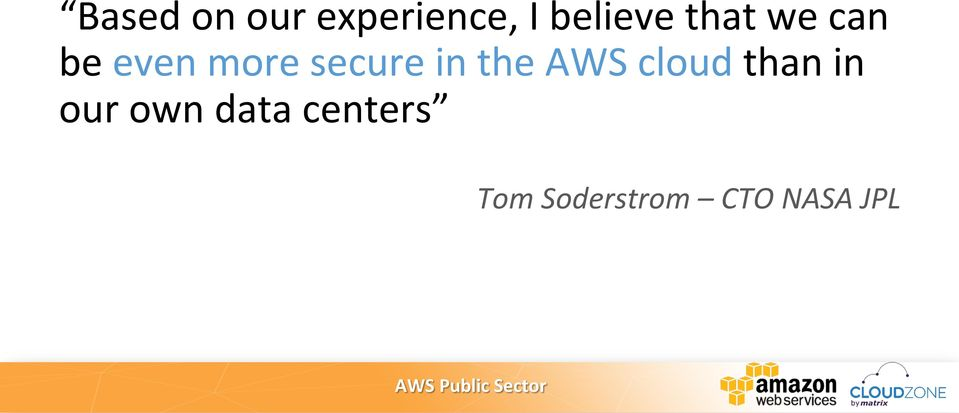 the AWS cloud than in our own data