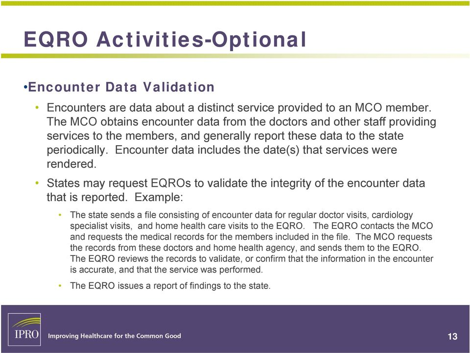 Encounter data includes the date(s) that services were rendered. States may request EQROs to validate the integrity of the encounter data that is reported.