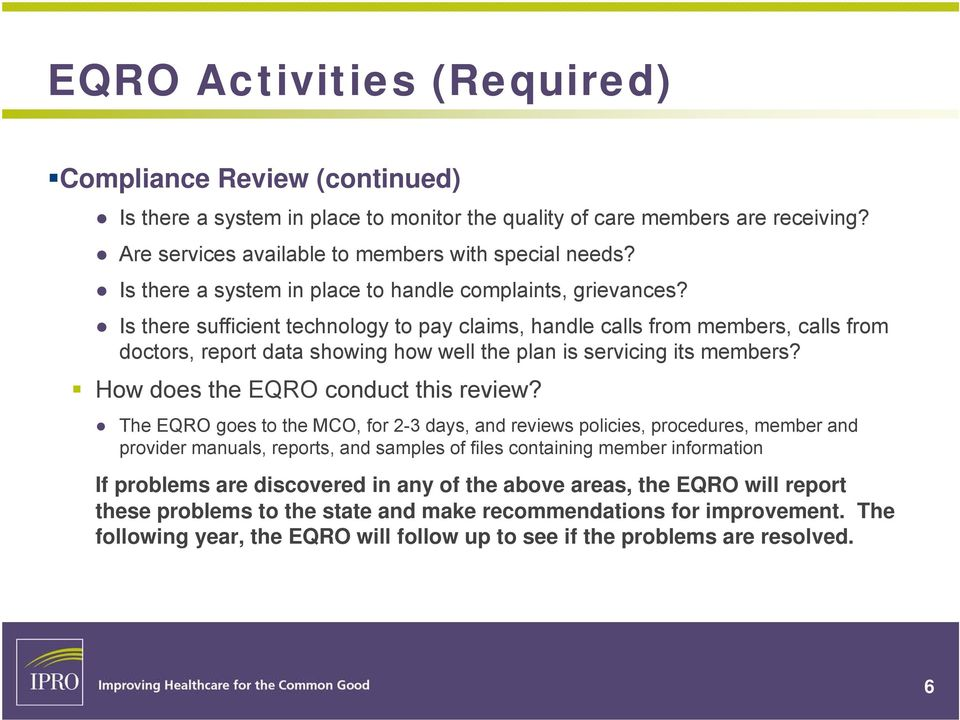Is there sufficient technology to pay claims, handle calls from members, calls from doctors, report data showing how well the plan is servicing its members? How does the EQRO conduct this review?