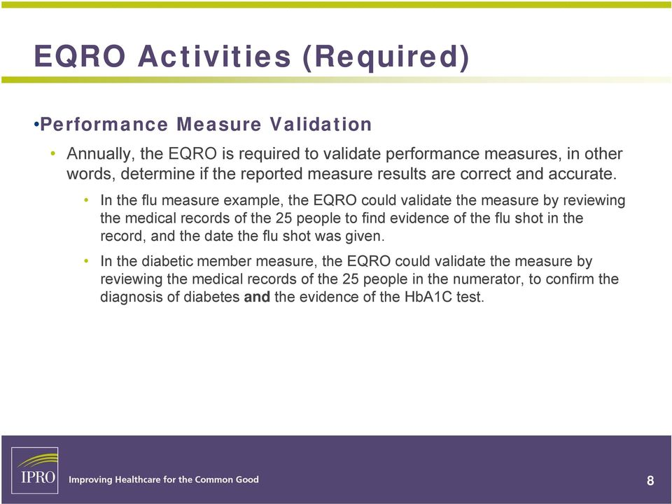 In the flu measure example, the EQRO could validate the measure by reviewing the medical records of the 25 people to find evidence of the flu shot in the