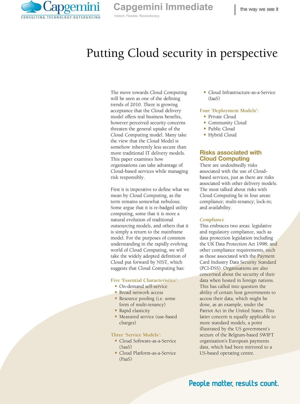 May take the view that the Cloud Model is somehow iheretly less secure tha more traditioal IT delivery models.