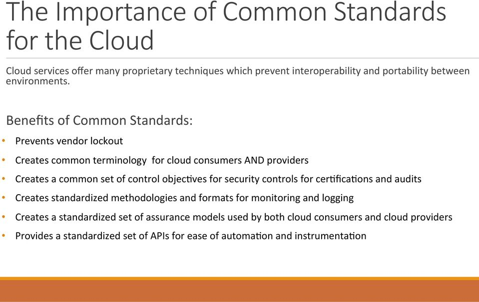 Benefits of Common Standards: Prevents vendor lockout Creates common terminology for cloud consumers AND providers Creates a common set of control