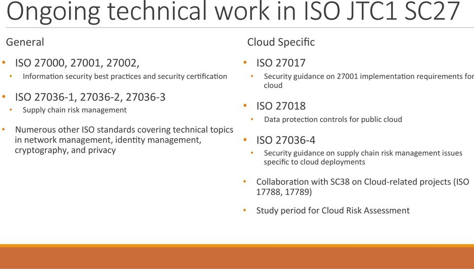 Specific ISO 27017 Security guidance on 27001 implementa<on requirements for cloud ISO 27018 Data protec<on controls for public cloud ISO 27036-4 Security guidance