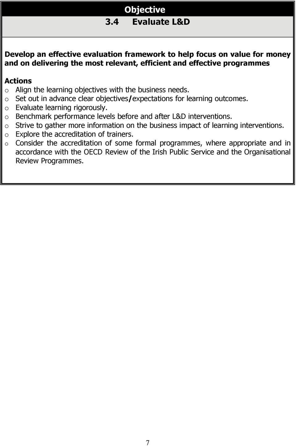the learning objectives with the business needs. o Set out in advance clear objectives/expectations for learning outcomes. o Evaluate learning rigorously.