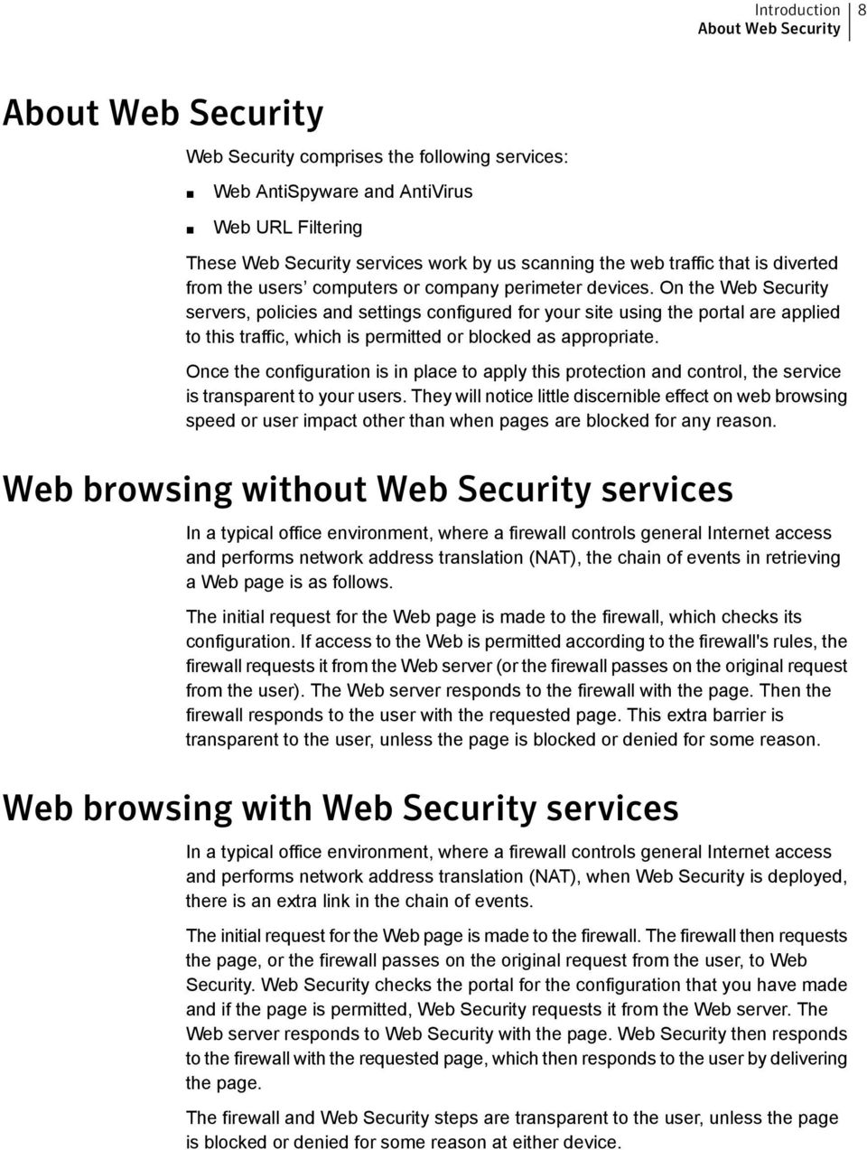 On the Web Security servers, policies and settings configured for your site using the portal are applied to this traffic, which is permitted or blocked as appropriate.