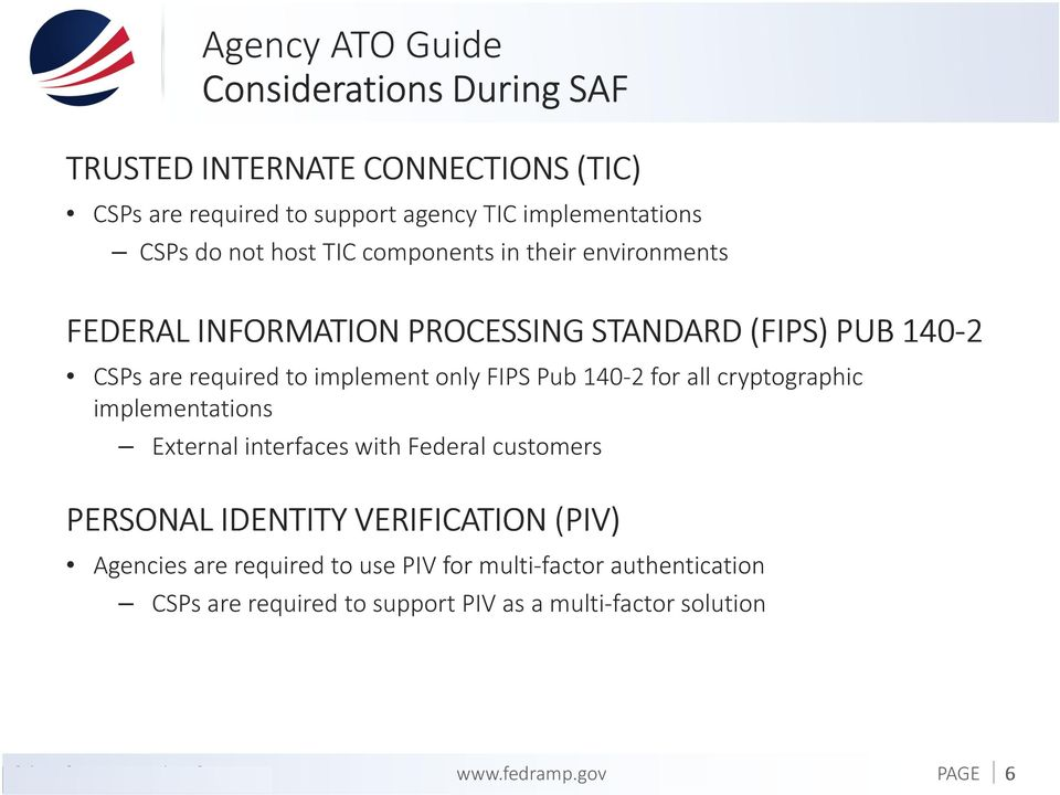 140-2 for all cryptographic implementations External interfaces with Federal customers PERSONAL IDENTITY VERIFICATION (PIV) Agencies are