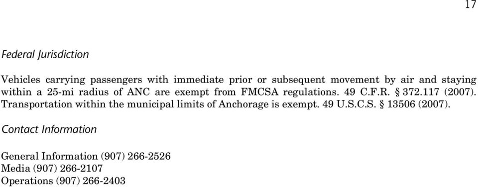 117 (2007). Transportation within the municipal limits of Anchorage is exempt. 49 U.S.C.S. 13506 (2007).