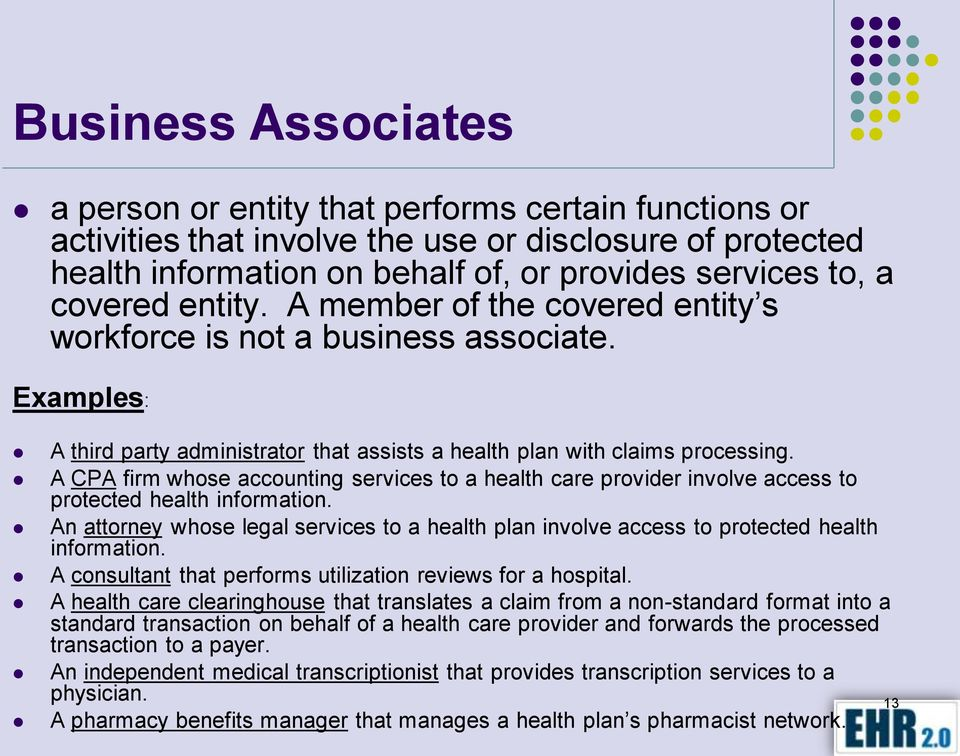 A CPA firm whose accounting services to a health care provider involve access to protected health information.