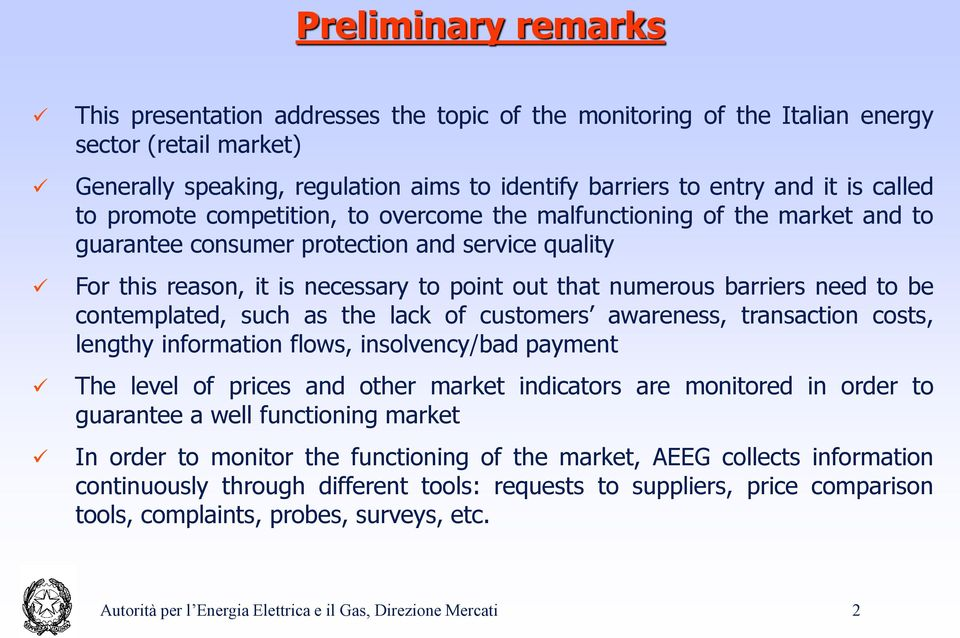 barriers need to be contemplated, such as the lack of customers awareness, transaction costs, lengthy information flows, insolvency/bad payment The level of prices and other market indicators are