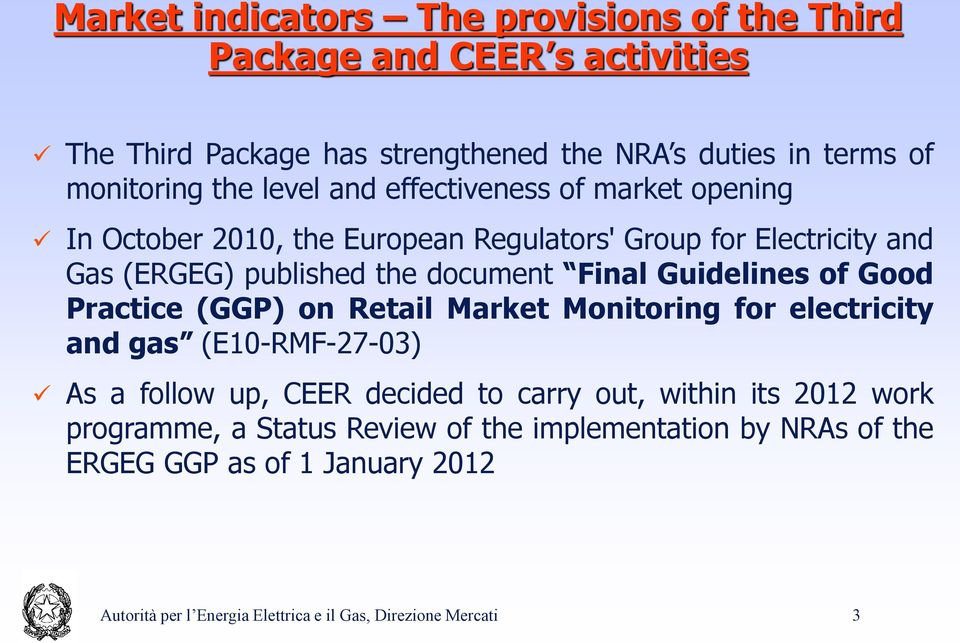 Guidelines of Good Practice (GGP) on Retail Market Monitoring for electricity and gas (E10-RMF-27-03) As a follow up, CEER decided to carry out, within its