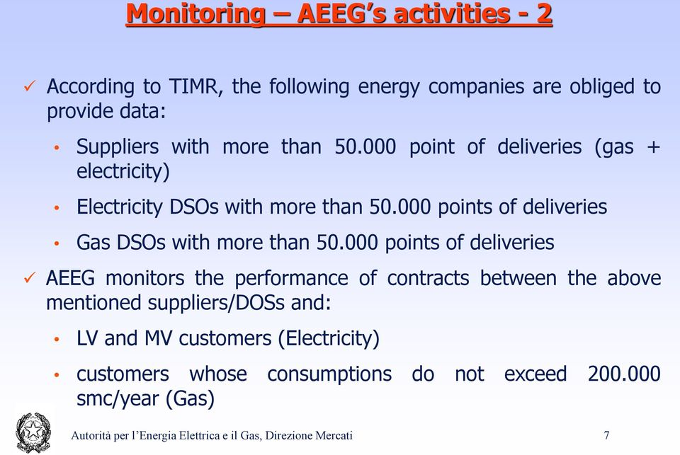 000 points of deliveries AEEG monitors the performance of contracts between the above mentioned suppliers/doss and: LV and MV customers