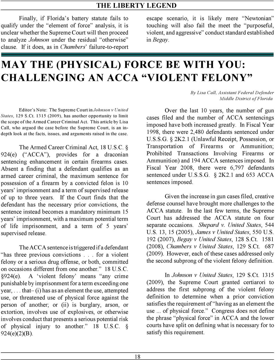 MAY THE (PHYSICAL) FORCE BE WITH YOU: CHALLENGING AN ACCA VIOLENT FELONY By Lisa Call, Assistant Federal Defender Middle District of Florida Editor s Note: The Supreme Court in Johnson v United